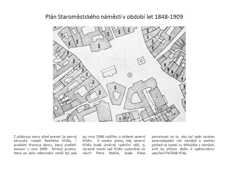 Plán Staroměstského náměstí v období let 1848-1909 Z půdorysu stavu před asanací je patrný obrovský rozsah Nobileho křídla, i problém Krenova domu, kt