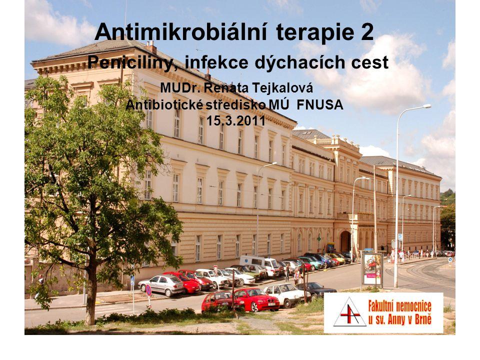 Antimikrobiální terapie 2 Peniciliny, infekce dýchacích cest MUDr. Renata Tejkalová Antibiotické středisko MÚ FNUSA 15.3.2011