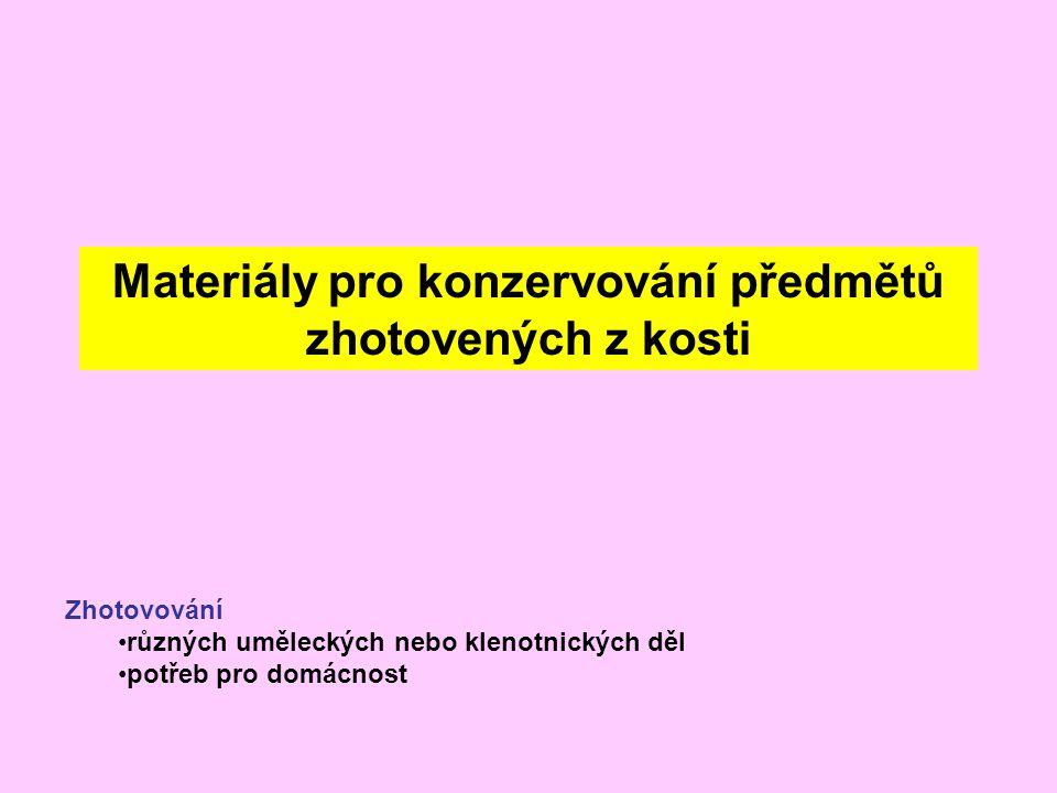 Materiály pro konzervování předmětů zhotovených z kosti Zhotovování různých uměleckých nebo klenotnických děl potřeb pro domácnost