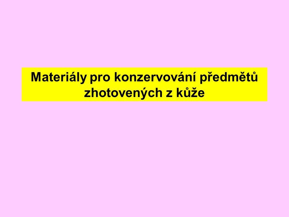 Materiály pro konzervování předmětů zhotovených z kůže