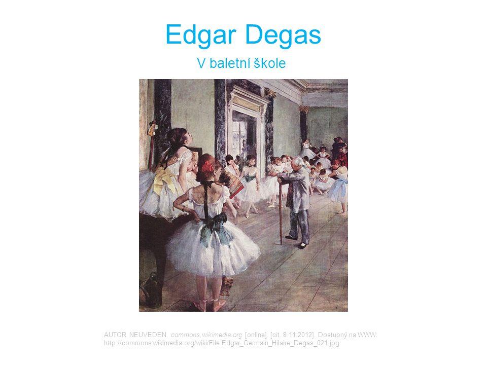 Edgar Degas V baletní škole AUTOR NEUVEDEN.commons.wikimedia.org [online].