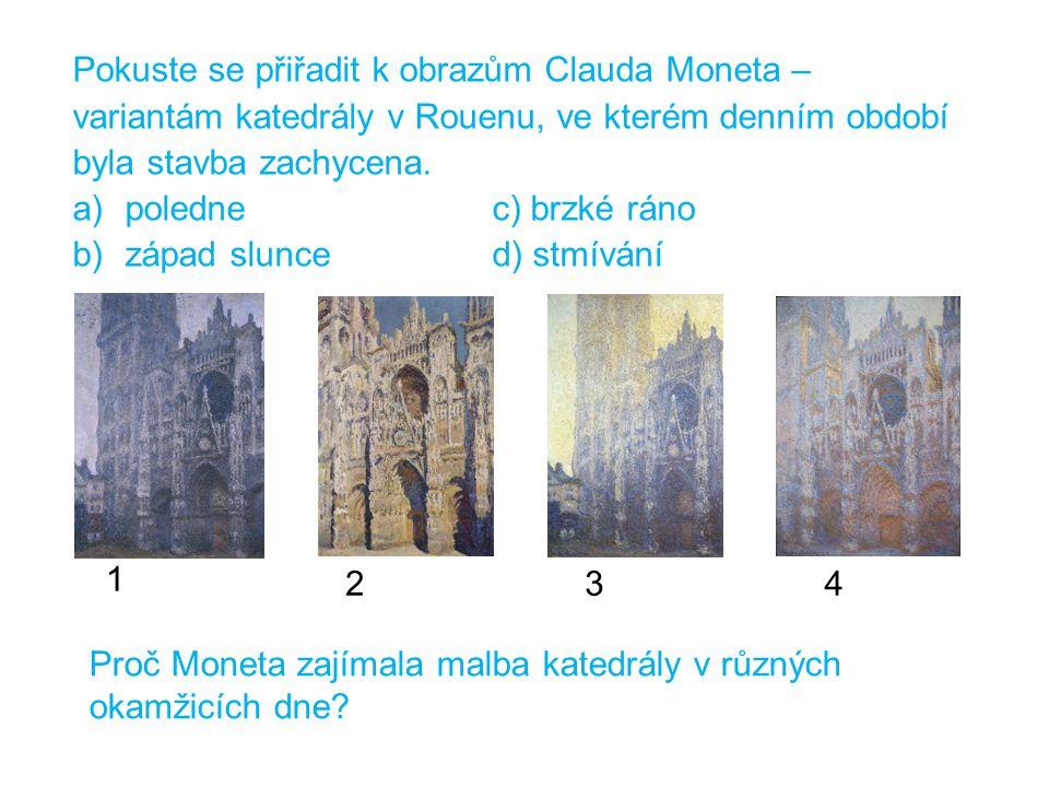 Pokuste se přiřadit k obrazům Clauda Moneta – variantám katedrály v Rouenu, ve kterém denním období byla stavba zachycena.