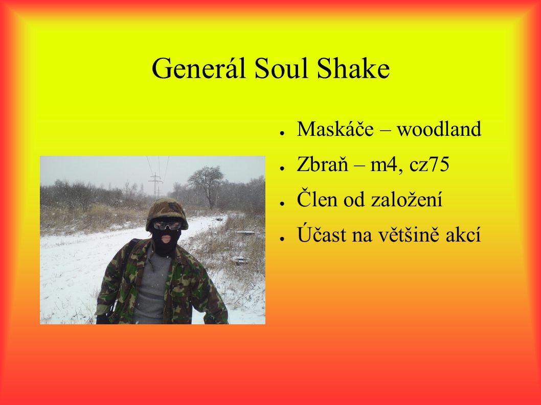 Generál Soul Shake ● Maskáče – woodland ● Zbraň – m4, cz75 ● Člen od založení ● Účast na většině akcí