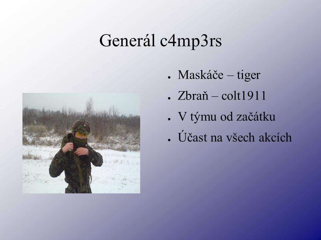 Generál c4mp3rs ● Maskáče – tiger ● Zbraň – colt1911 ● V týmu od začátku ● Účast na všech akcích