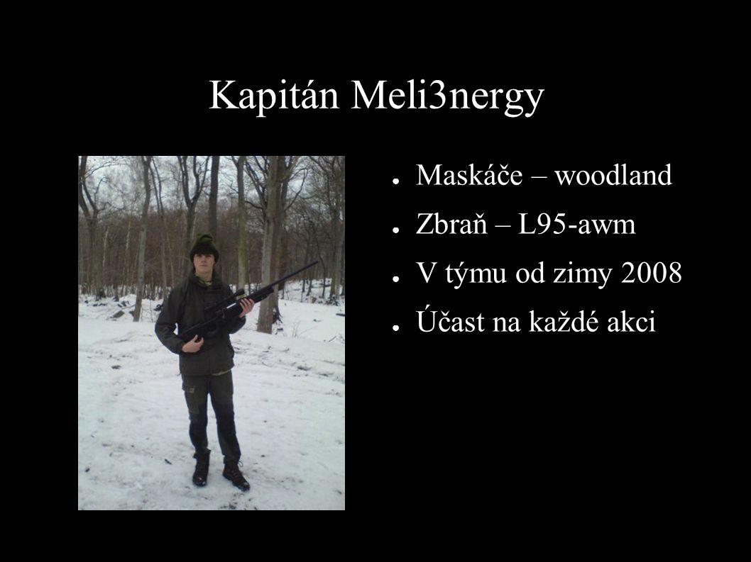 Kapitán Meli3nergy ● Maskáče – woodland ● Zbraň – L95-awm ● V týmu od zimy 2008 ● Účast na každé akci