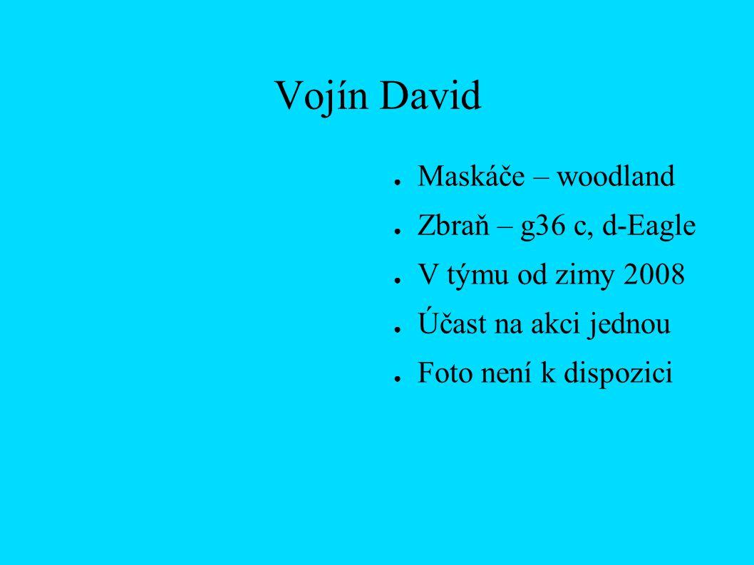 Vojín David ● Maskáče – woodland ● Zbraň – g36 c, d-Eagle ● V týmu od zimy 2008 ● Účast na akci jednou ● Foto není k dispozici