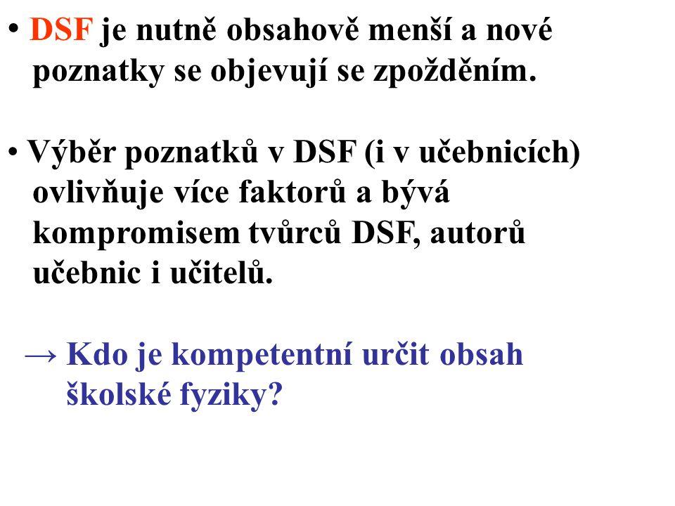 DSF je nutně obsahově menší a nové poznatky se objevují se zpožděním. Výběr poznatků v DSF (i v učebnicích) ovlivňuje více faktorů a bývá kompromisem