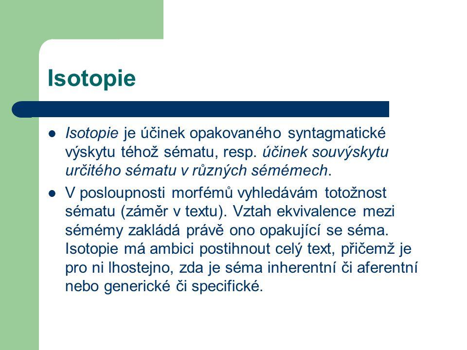 Isotopie Isotopie je účinek opakovaného syntagmatické výskytu téhož sématu, resp.