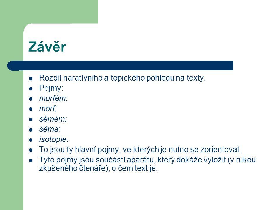 Závěr Rozdíl naratívního a topického pohledu na texty.