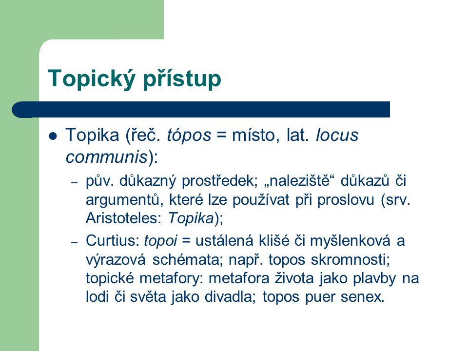 Topický přístup Topika (řeč.tópos = místo, lat. locus communis): – pův.
