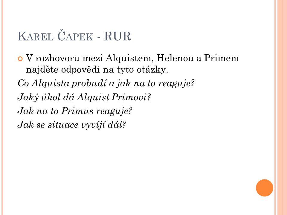 K AREL Č APEK - RUR V Alquistově monologu v poslední části textu najdete odpověti na tyto otázky.