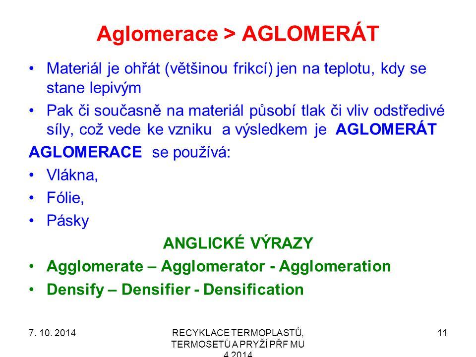 Aglomerace > AGLOMERÁT Materiál je ohřát (většinou frikcí) jen na teplotu, kdy se stane lepivým Pak či současně na materiál působí tlak či vliv odstředivé síly, což vede ke vzniku a výsledkem je AGLOMERÁT AGLOMERACE se používá: Vlákna, Fólie, Pásky ANGLICKÉ VÝRAZY Agglomerate – Agglomerator - Agglomeration Densify – Densifier - Densification RECYKLACE TERMOPLASTŮ, TERMOSETŮ A PRYŽÍ PŘF MU 4 2014 117.