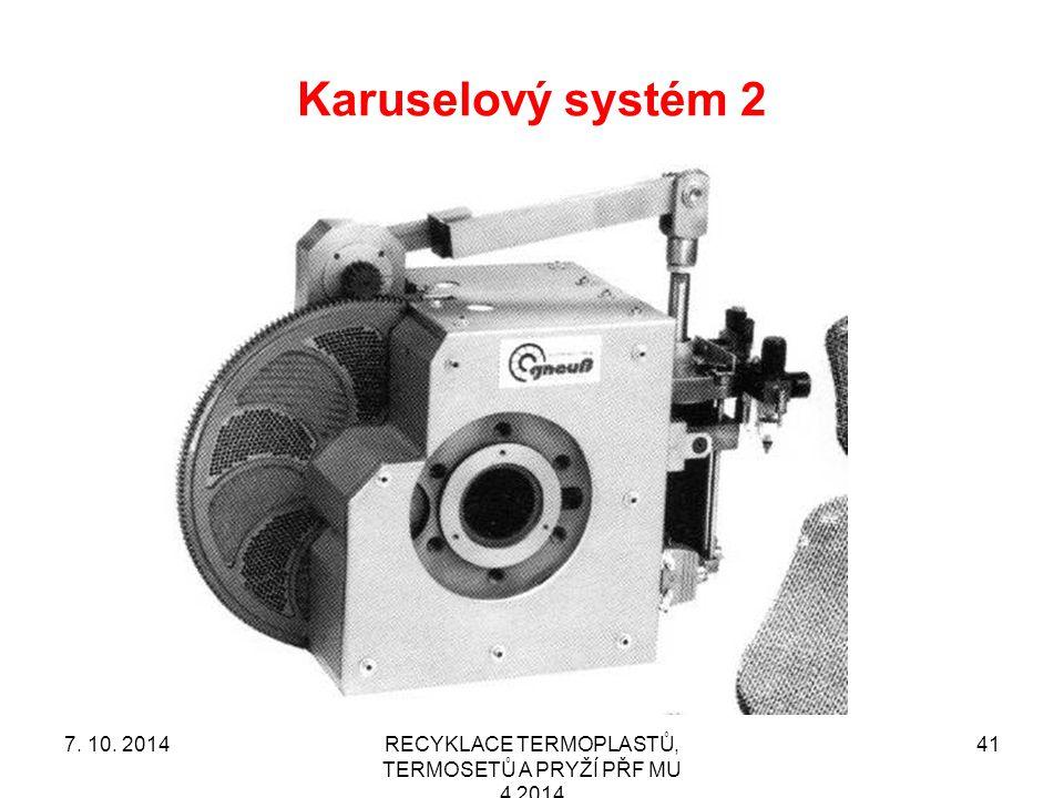 Karuselový systém 2 RECYKLACE TERMOPLASTŮ, TERMOSETŮ A PRYŽÍ PŘF MU 4 2014 417. 10. 2014