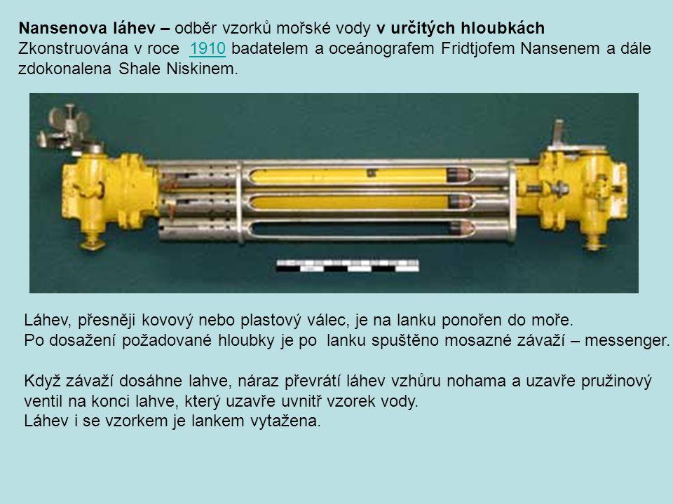 Nansenova láhev – odběr vzorků mořské vody v určitých hloubkách Zkonstruována v roce 1910 badatelem a oceánografem Fridtjofem Nansenem a dále1910 zdok