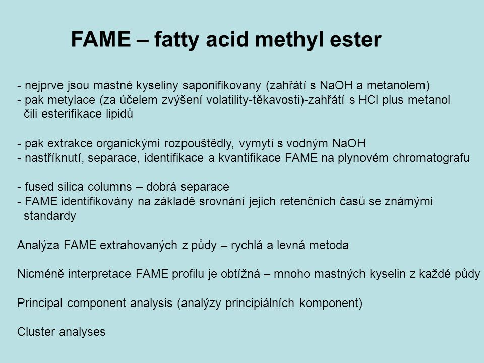 FAME – fatty acid methyl ester - nejprve jsou mastné kyseliny saponifikovany (zahřátí s NaOH a metanolem) - pak metylace (za účelem zvýšení volatility
