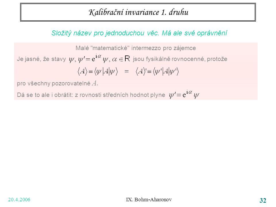 20.4.2006 IX. Bohm-Aharonov 32 Kalibrační invariance 1. druhu Složitý název pro jednoduchou věc. Má ale své oprávnění Malé