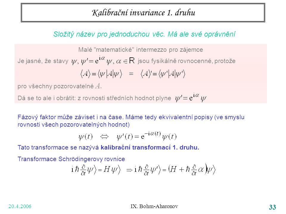 20.4.2006 IX. Bohm-Aharonov 33 Kalibrační invariance 1. druhu Složitý název pro jednoduchou věc. Má ale své oprávnění Malé