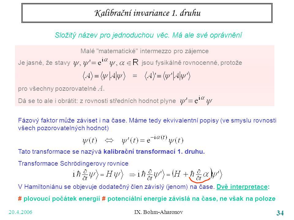20.4.2006 IX. Bohm-Aharonov 34 Kalibrační invariance 1. druhu Složitý název pro jednoduchou věc. Má ale své oprávnění Malé
