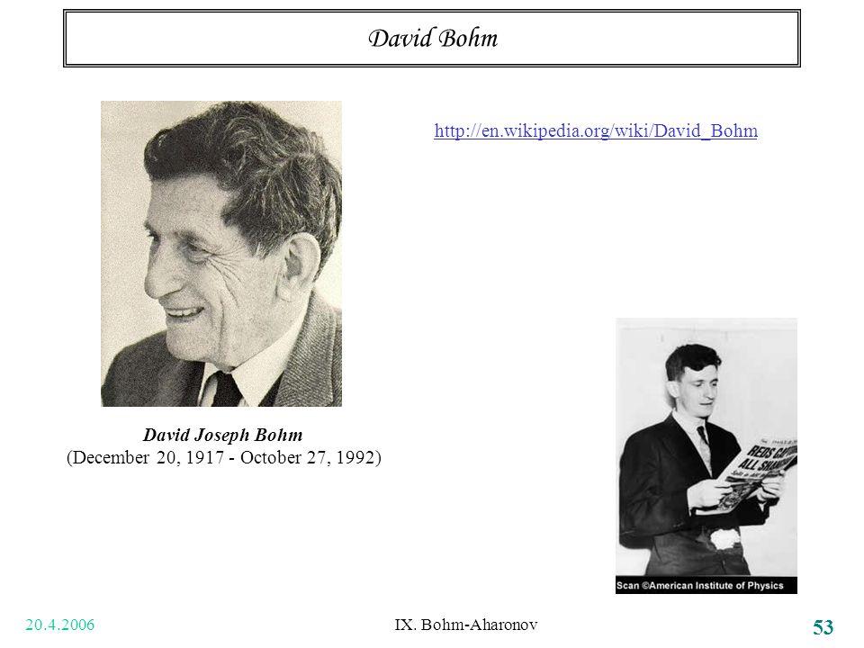 20.4.2006 IX. Bohm-Aharonov 53 David Bohm David Joseph Bohm (December 20, 1917 - October 27, 1992) http://en.wikipedia.org/wiki/David_Bohm
