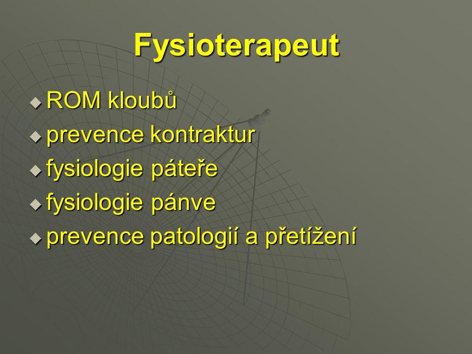 Fysioterapeut  ROM kloubů  prevence kontraktur  fysiologie páteře  fysiologie pánve  prevence patologií a přetížení