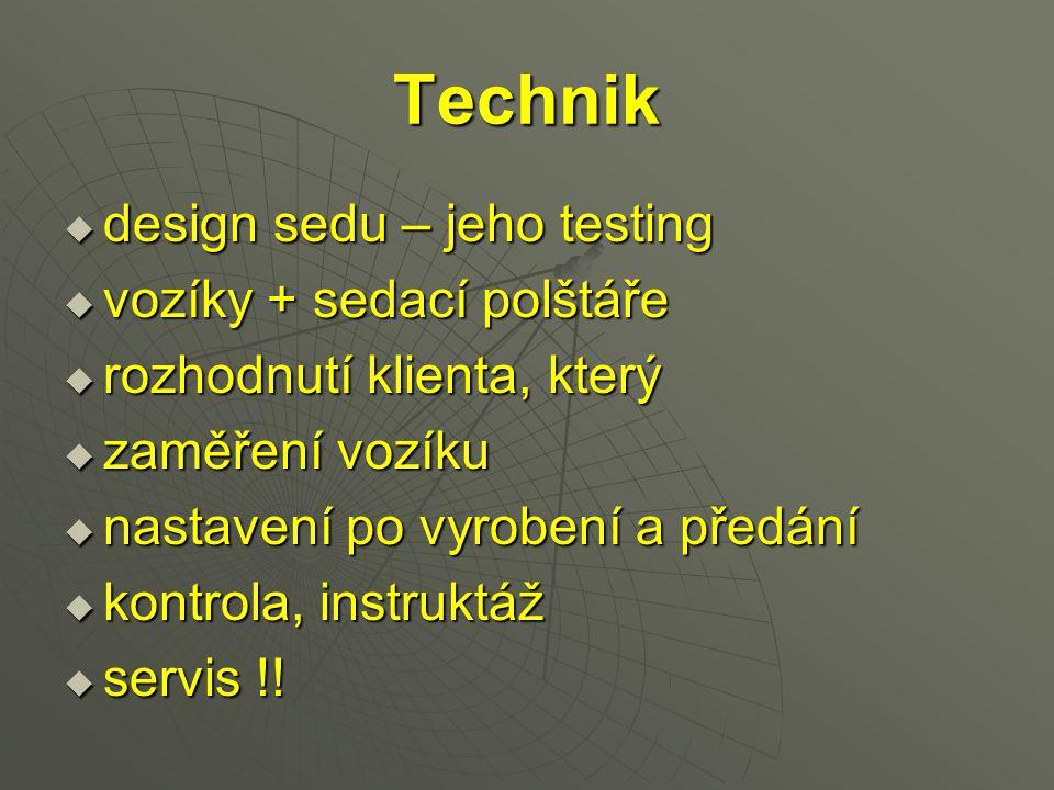 Technik  design sedu – jeho testing  vozíky + sedací polštáře  rozhodnutí klienta, který  zaměření vozíku  nastavení po vyrobení a předání  kont