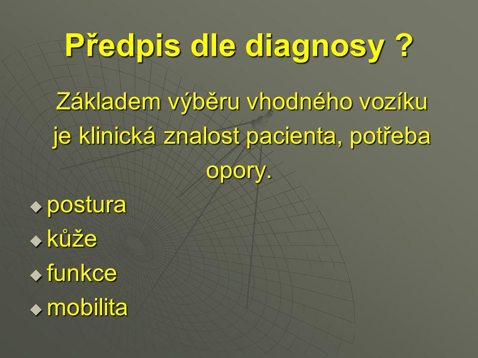 Předpis dle diagnosy ? Základem výběru vhodného vozíku Základem výběru vhodného vozíku je klinická znalost pacienta, potřeba je klinická znalost pacie