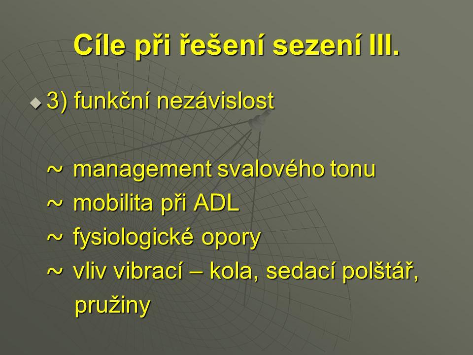 Cíle při řešení sezení III.  3) funkční nezávislost ~ management svalového tonu ~ management svalového tonu ~ mobilita při ADL ~ mobilita při ADL ~ f
