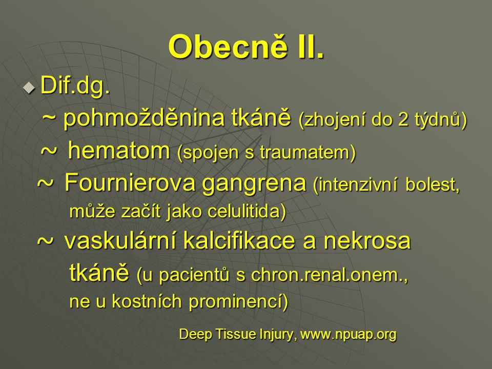 Obecně II.  Dif.dg. ~ pohmožděnina tkáně (zhojení do 2 týdnů) ~ pohmožděnina tkáně (zhojení do 2 týdnů) ~ hematom (spojen s traumatem) ~ hematom (spo
