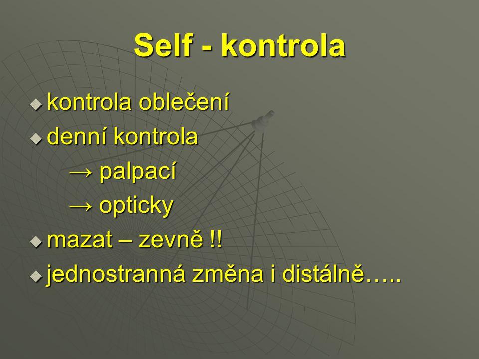 Self - kontrola  kontrola oblečení  denní kontrola → palpací → palpací → opticky → opticky  mazat – zevně !!  jednostranná změna i distálně…..