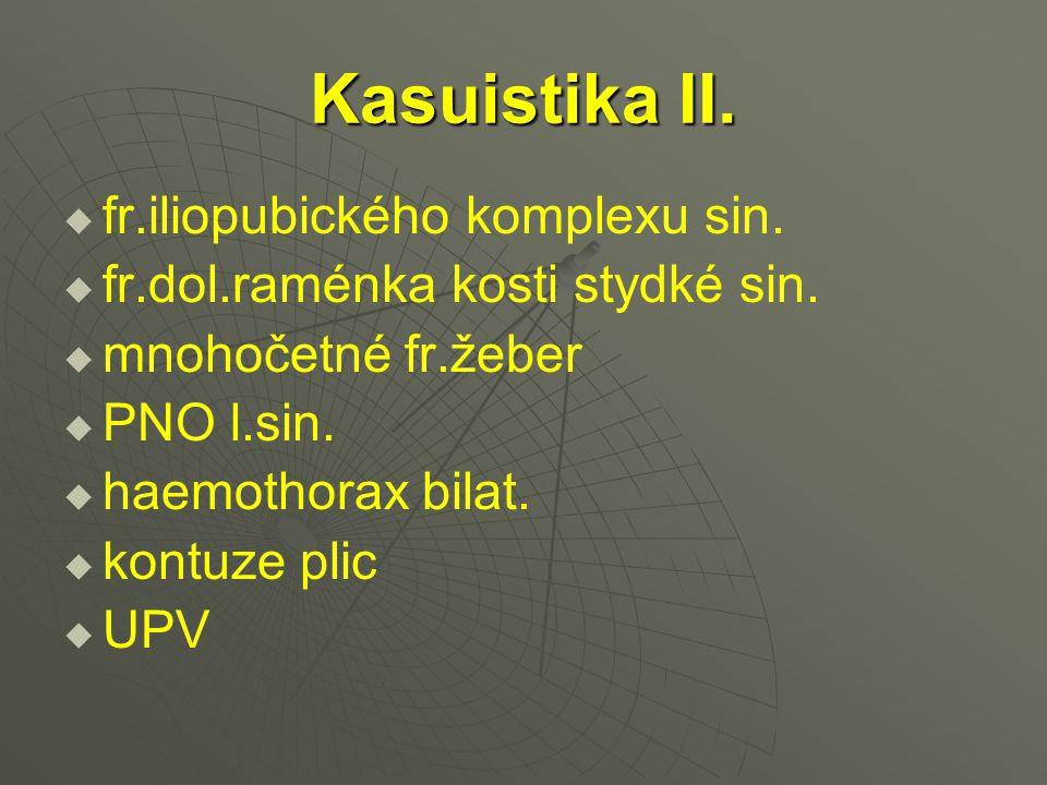 Kasuistika II.   fr.iliopubického komplexu sin.   fr.dol.raménka kosti stydké sin.   mnohočetné fr.žeber   PNO l.sin.   haemothorax bilat. 