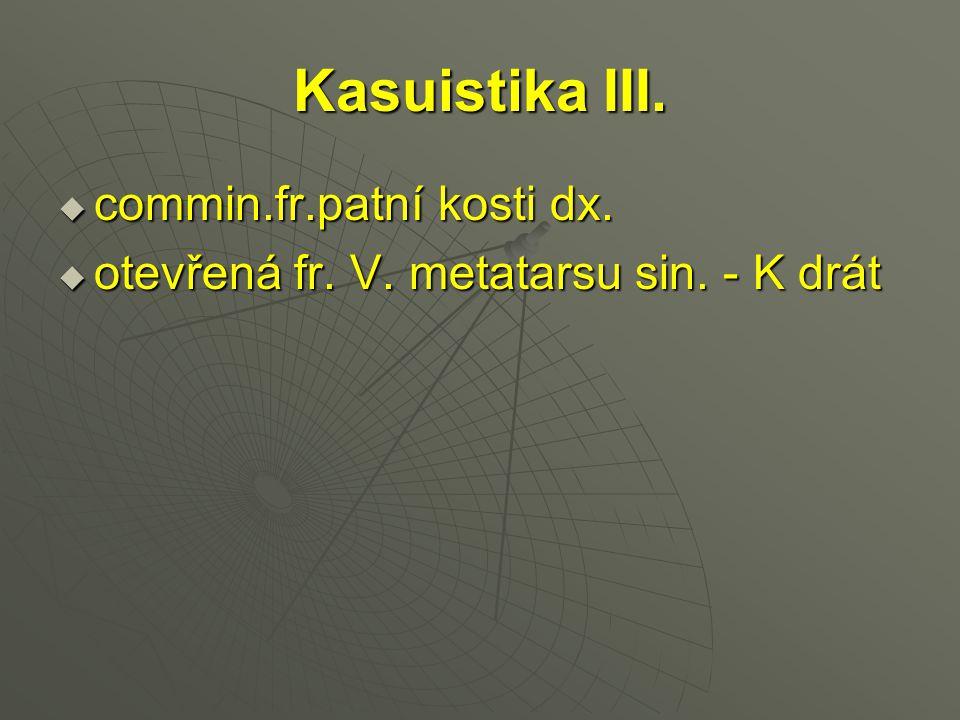 Kasuistika III.  commin.fr.patní kosti dx.  otevřená fr. V. metatarsu sin. - K drát