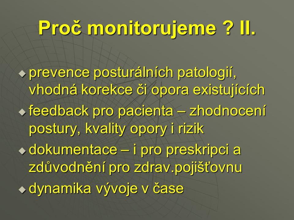 Proč monitorujeme ? II.  prevence posturálních patologií, vhodná korekce či opora existujících  feedback pro pacienta – zhodnocení postury, kvality