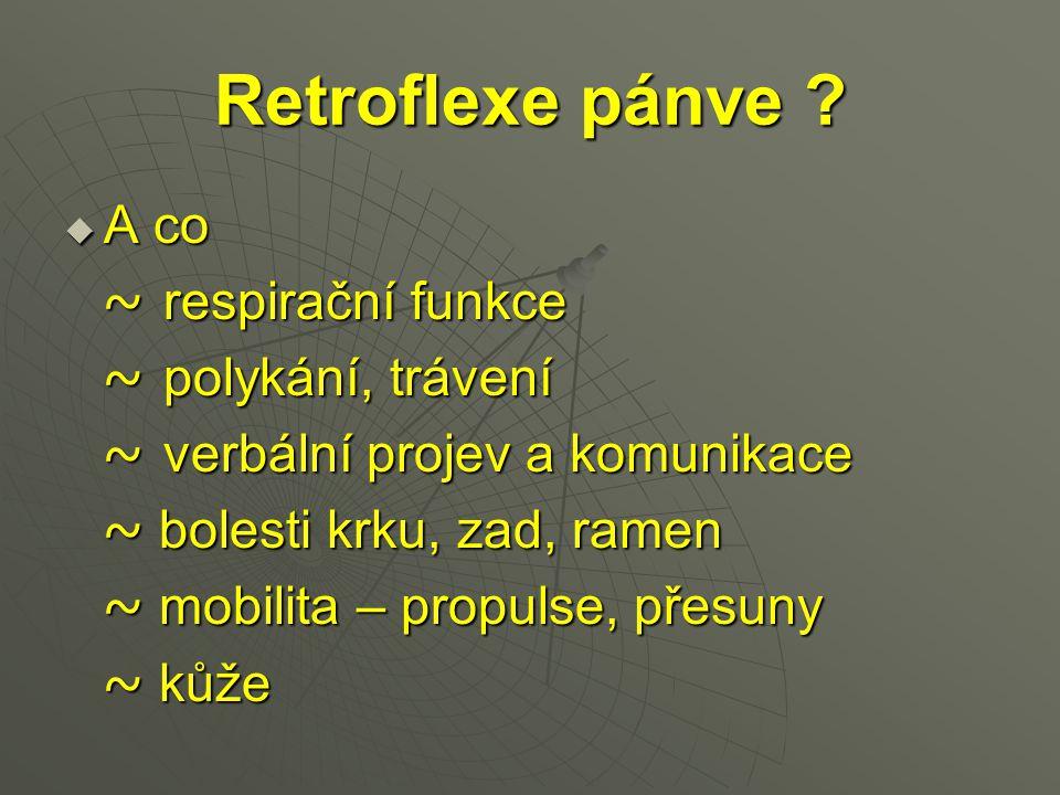Retroflexe pánve ?  A co ~ respirační funkce ~ respirační funkce ~ polykání, trávení ~ polykání, trávení ~ verbální projev a komunikace ~ verbální pr