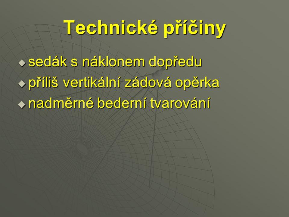 Technické příčiny  sedák s náklonem dopředu  příliš vertikální zádová opěrka  nadměrné bederní tvarování