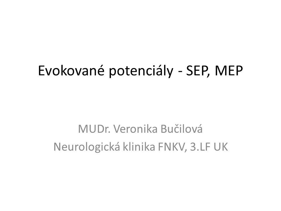 Evokované potenciály - SEP, MEP MUDr. Veronika Bučilová Neurologická klinika FNKV, 3.LF UK