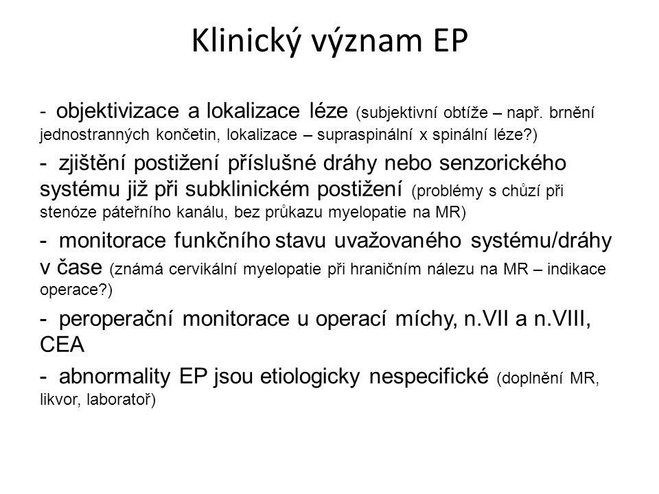 Klinický význam EP - objektivizace a lokalizace léze (subjektivní obtíže – např. brnění jednostranných končetin, lokalizace – supraspinální x spinální