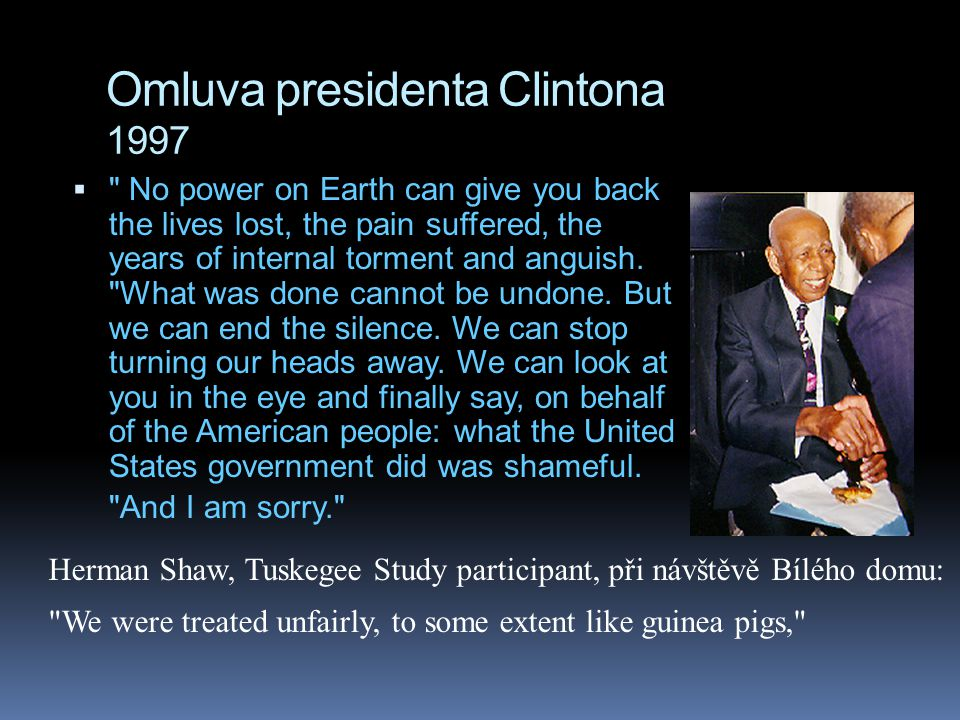 Omluva presidenta Clintona 1997  No power on Earth can give you back the lives lost, the pain suffered, the years of internal torment and anguish.