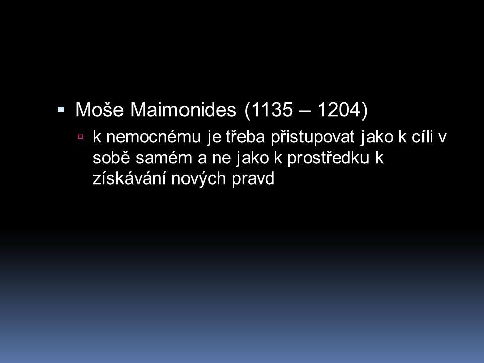 Moše Maimonides (1135 – 1204)  k nemocnému je třeba přistupovat jako k cíli v sobě samém a ne jako k prostředku k získávání nových pravd