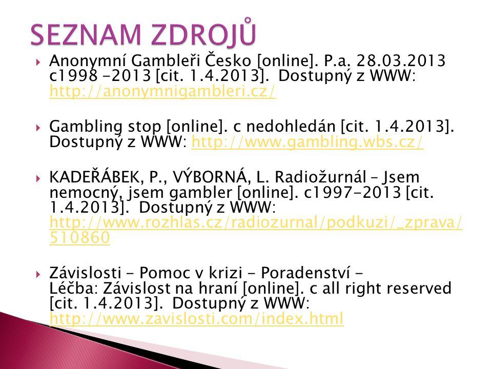  Anonymní Gambleři Česko [online]. P.a. 28.03.2013 c1998 -2013 [cit. 1.4.2013]. Dostupný z WWW: http://anonymnigambleri.cz/ http://anonymnigambleri.c