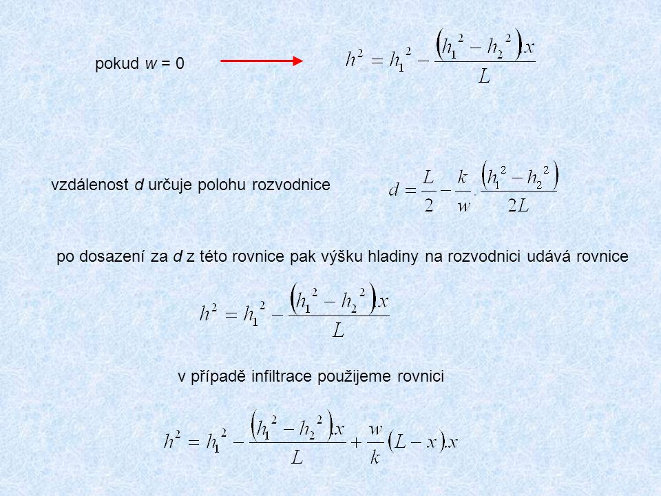 pokud w = 0 vzdálenost d určuje polohu rozvodnice po dosazení za d z této rovnice pak výšku hladiny na rozvodnici udává rovnice v případě infiltrace použijeme rovnici