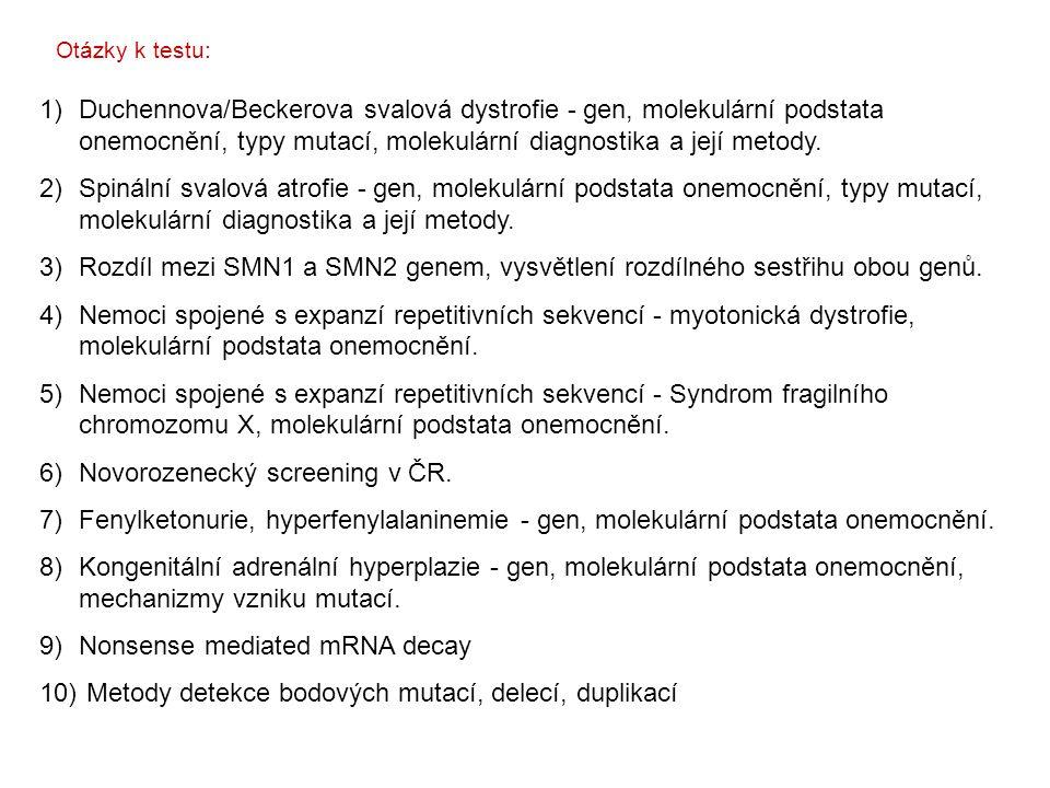 1)Duchennova/Beckerova svalová dystrofie - gen, molekulární podstata onemocnění, typy mutací, molekulární diagnostika a její metody. 2)Spinální svalov