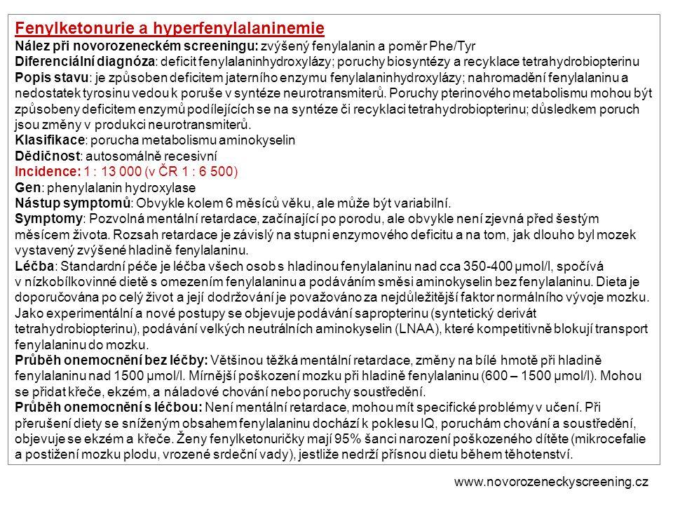 Fenylketonurie a hyperfenylalaninemie Nález při novorozeneckém screeningu: zvýšený fenylalanin a poměr Phe/Tyr Diferenciální diagnóza: deficit fenylal