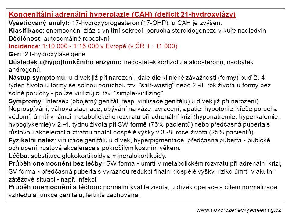Kongenitální adrenální hyperplazie (CAH) (deficit 21-hydroxylázy) Vyšetřovaný analyt: 17-hydroxyprogesteron (17-OHP), u CAH je zvýšen. Klasifikace: on