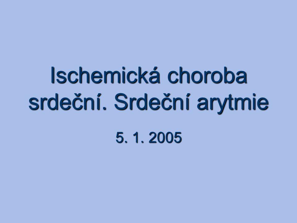 Ischemická choroba srdeční. Srdeční arytmie 5. 1. 2005