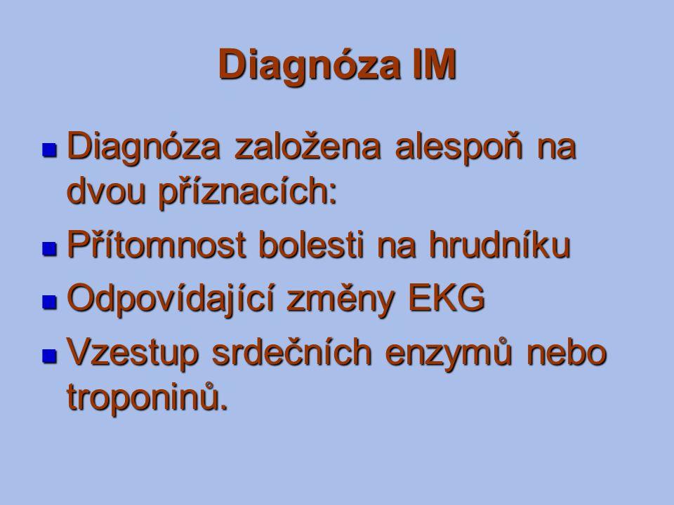 Diagnóza IM Diagnóza založena alespoň na dvou příznacích: Diagnóza založena alespoň na dvou příznacích: Přítomnost bolesti na hrudníku Přítomnost bole