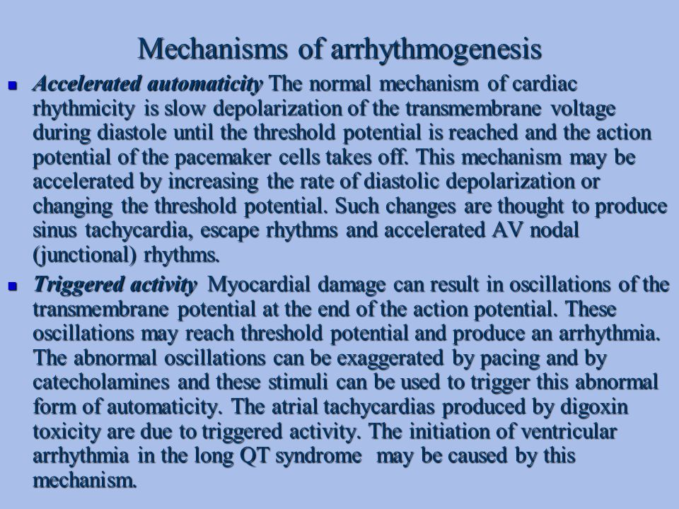 Mechanisms of arrhythmogenesis Accelerated automaticity The normal mechanism of cardiac rhythmicity is slow depolarization of the transmembrane voltag