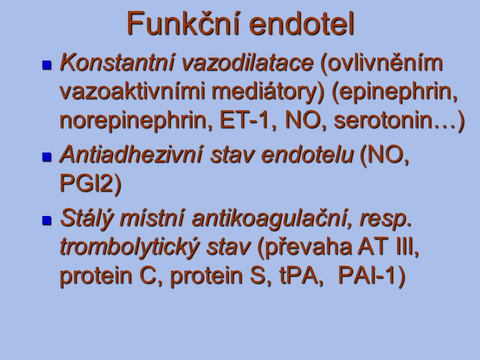 Funkční endotel Konstantní vazodilatace (ovlivněním vazoaktivními mediátory) (epinephrin, norepinephrin, ET-1, NO, serotonin…) Konstantní vazodilatace