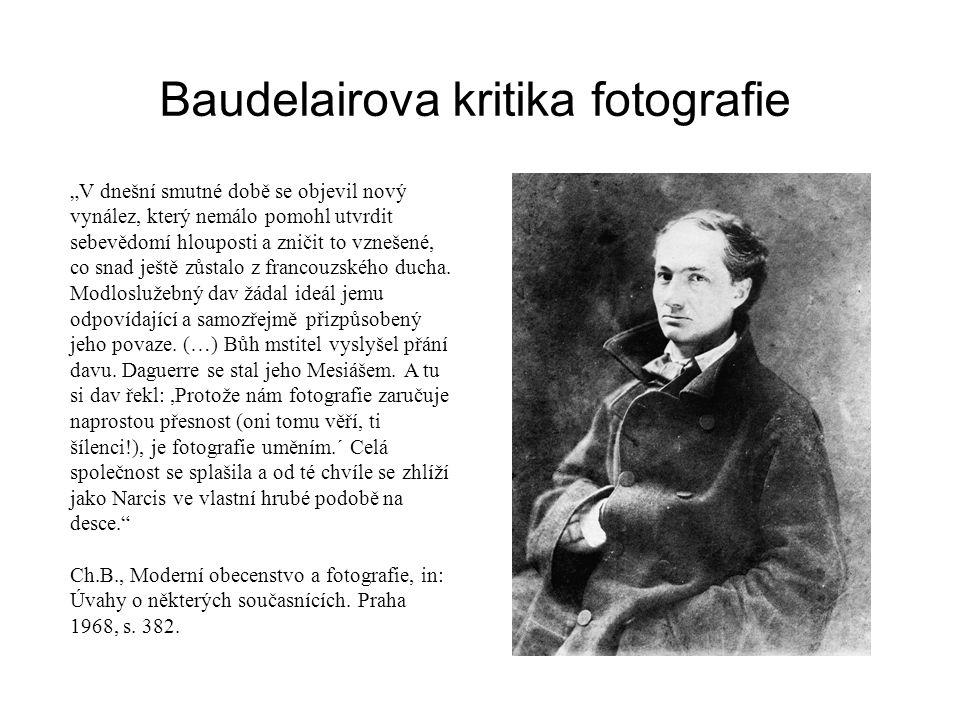 """Baudelairova kritika fotografie """"V dnešní smutné době se objevil nový vynález, který nemálo pomohl utvrdit sebevědomí hlouposti a zničit to vznešené,"""