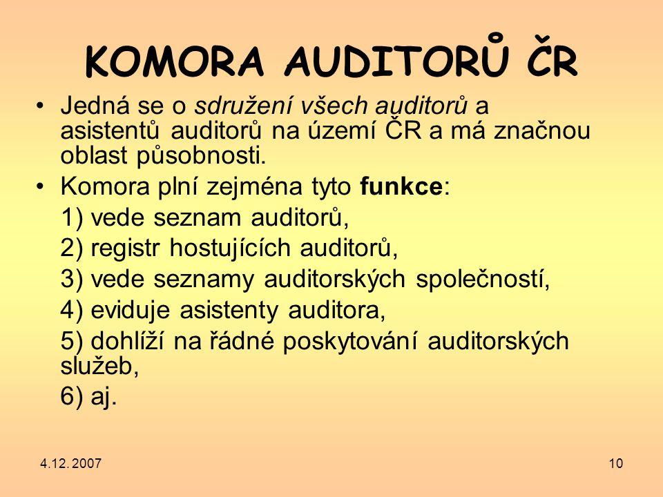 4.12. 200710 KOMORA AUDITORŮ ČR Jedná se o sdružení všech auditorů a asistentů auditorů na území ČR a má značnou oblast působnosti. Komora plní zejmén