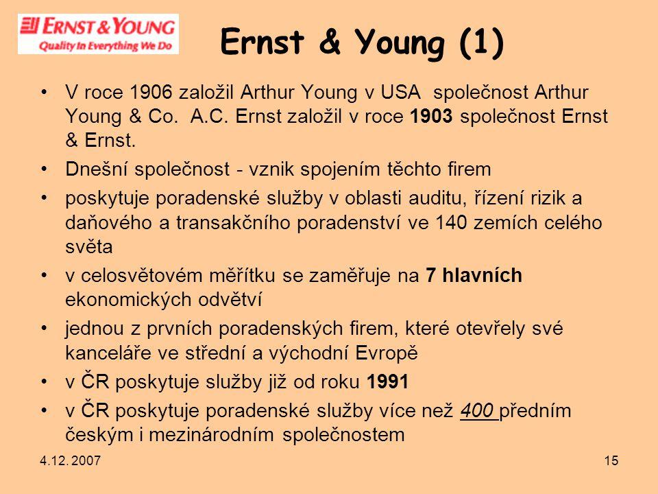 4.12. 200715 Ernst & Young (1) V roce 1906 založil Arthur Young v USA společnost Arthur Young & Co. A.C. Ernst založil v roce 1903 společnost Ernst &